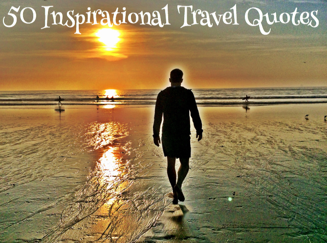 50 Inspiring Travel Quote Pictures: Top 50 Inspirational Travel Quotes • Roamaroo