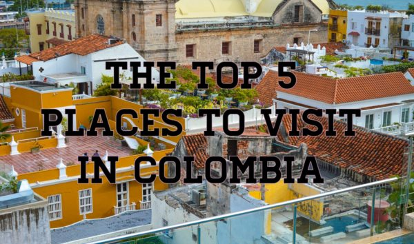 Top 5 places to visit in colombia