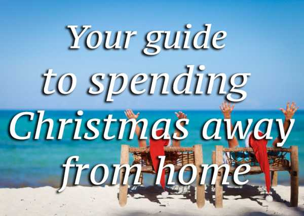 your guide to Christmas away from home -