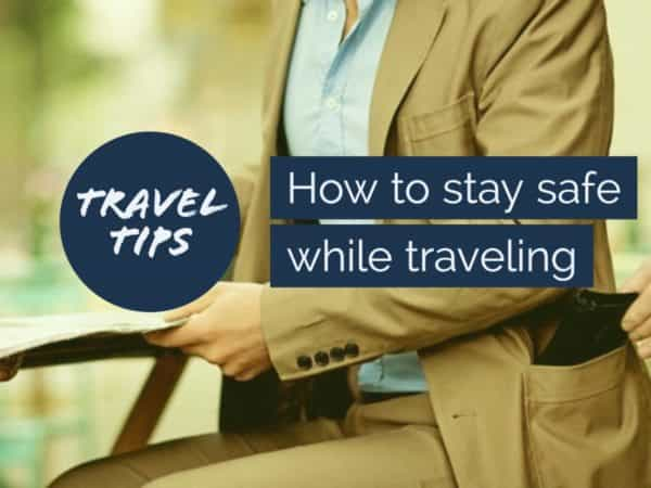 How to stay safe while traveling travel tips