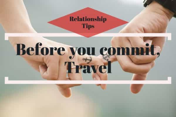Relationship tips take a trip before you commit