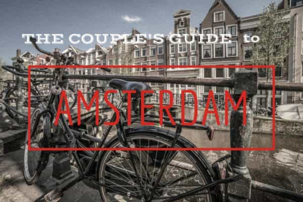 The couples guide to amsterdam and what to do in amsterdam