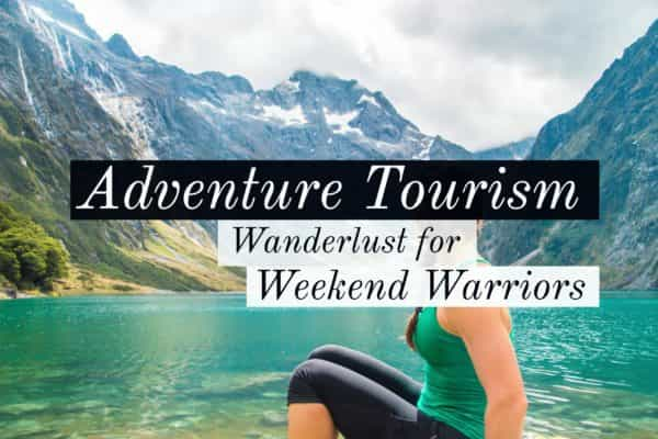 Adventure tourism wanderlust for weekend warriors